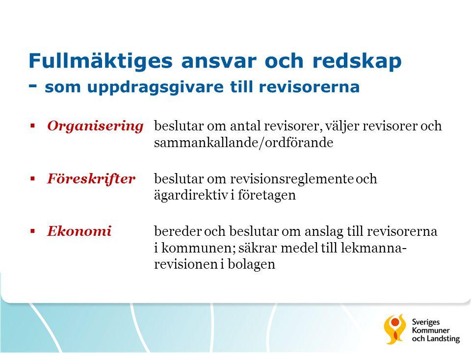 Fullmäktiges ansvar och redskap - som uppdragsgivare till revisorerna  Organisering beslutar om antal revisorer, väljer revisorer och sammankallande/