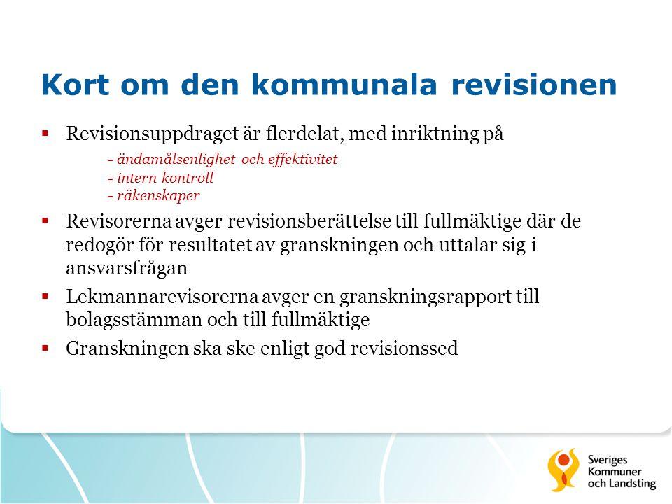 Kort om den kommunala revisionen  Revisionsuppdraget är flerdelat, med inriktning på - ändamålsenlighet och effektivitet - intern kontroll - räkenska