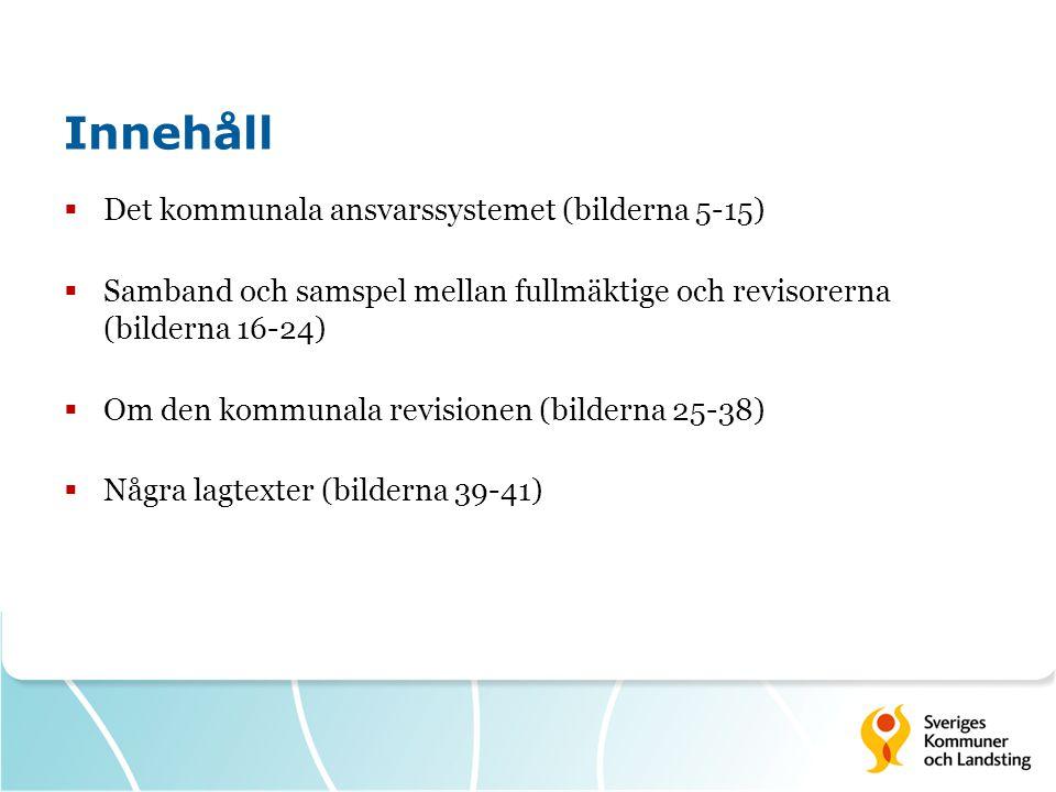 Innehåll  Det kommunala ansvarssystemet (bilderna 5-15)  Samband och samspel mellan fullmäktige och revisorerna (bilderna 16-24)  Om den kommunala