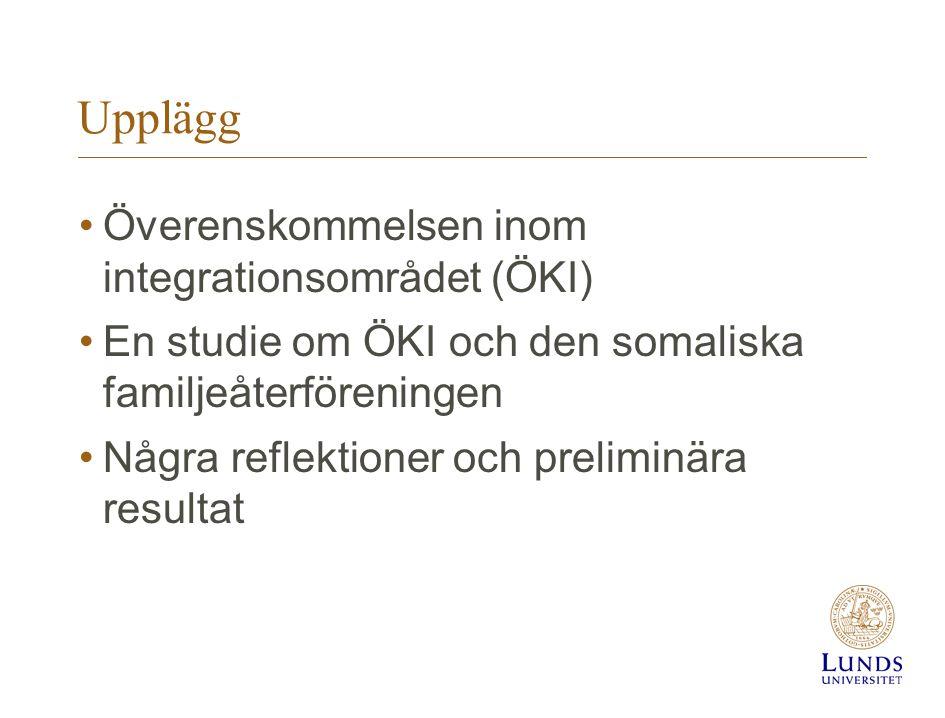 Upplägg •Överenskommelsen inom integrationsområdet (ÖKI) •En studie om ÖKI och den somaliska familjeåterföreningen •Några reflektioner och preliminära