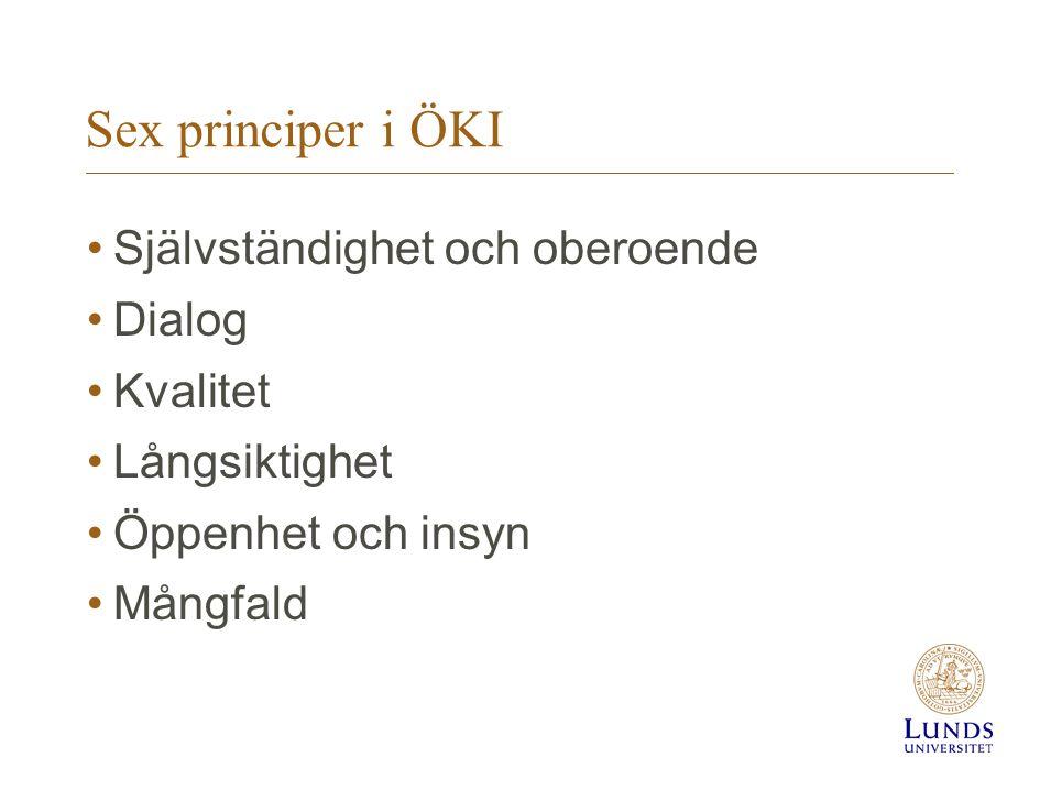 Sex principer i ÖKI •Självständighet och oberoende •Dialog •Kvalitet •Långsiktighet •Öppenhet och insyn •Mångfald