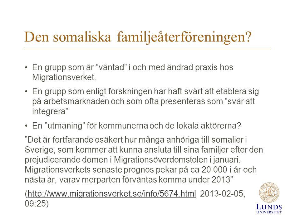 """Den somaliska familjeåterföreningen? •En grupp som är """"väntad"""" i och med ändrad praxis hos Migrationsverket. •En grupp som enligt forskningen har haft"""