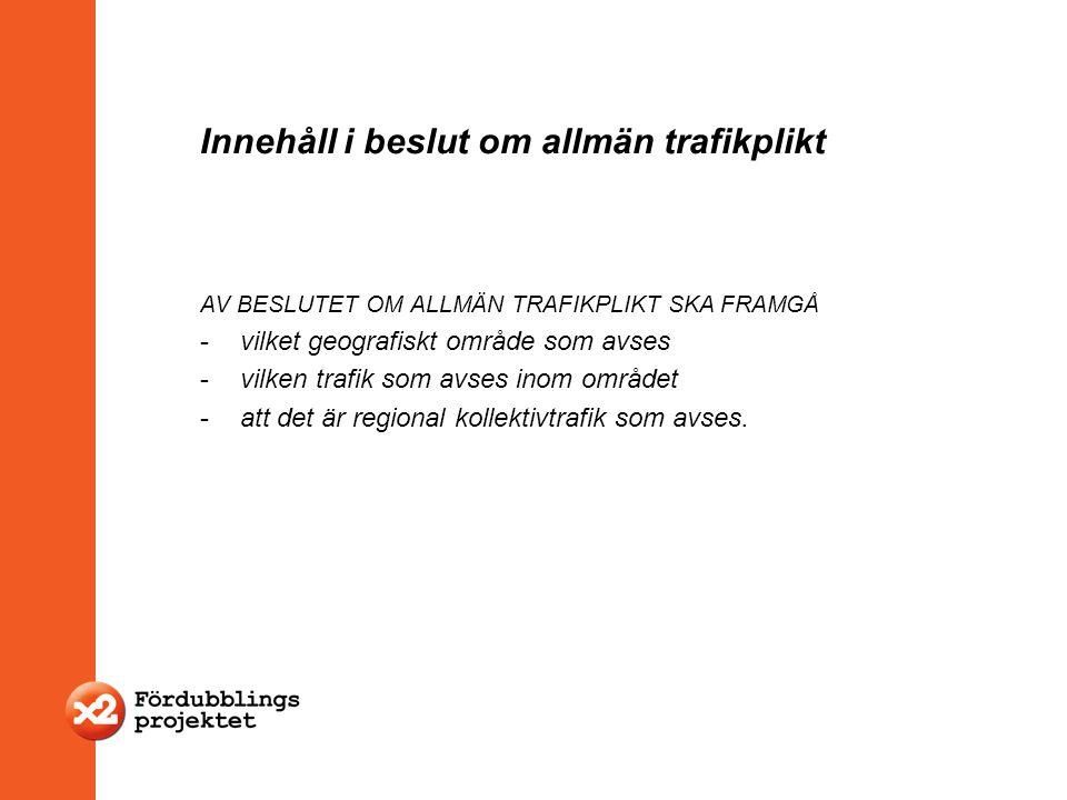 Innehåll i beslut om allmän trafikplikt AV BESLUTET OM ALLMÄN TRAFIKPLIKT SKA FRAMGÅ -vilket geografiskt område som avses -vilken trafik som avses ino