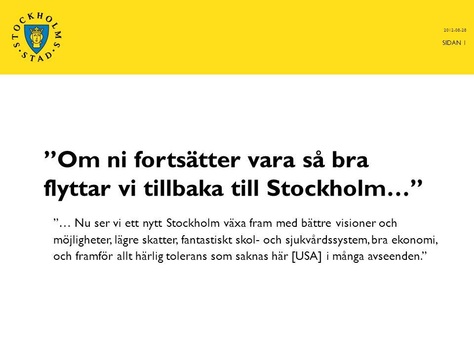 """""""Om ni fortsätter vara så bra flyttar vi tillbaka till Stockholm…"""" """"… Nu ser vi ett nytt Stockholm växa fram med bättre visioner och möjligheter, lägr"""