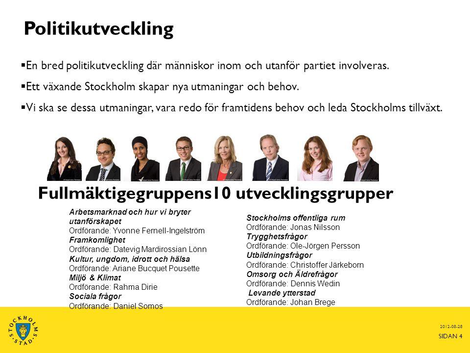 2012-08-28 SIDAN 4 Fullmäktigegruppens10 utvecklingsgrupper Arbetsmarknad och hur vi bryter utanförskapet Ordförande: Yvonne Fernell-Ingelström Framko