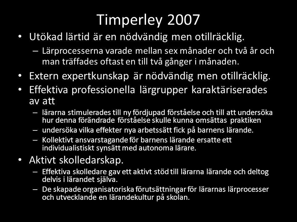 Timperley 2007 • Utökad lärtid är en nödvändig men otillräcklig. – Lärprocesserna varade mellan sex månader och två år och man träffades oftast en til