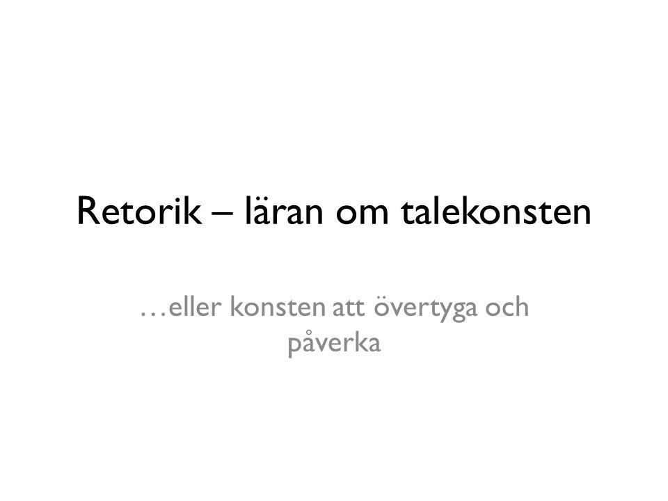 Inspiration… http://www.ur.se/Tema/Retorik-ratt-att-tala-vett- att-lyssna/Tal-vi-minns