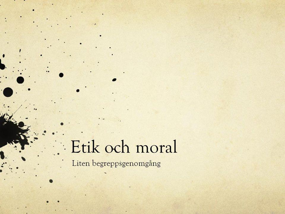 Etik och moral Etik (morallära) innehåller värderingar och normer för hur man bör vara som människa.