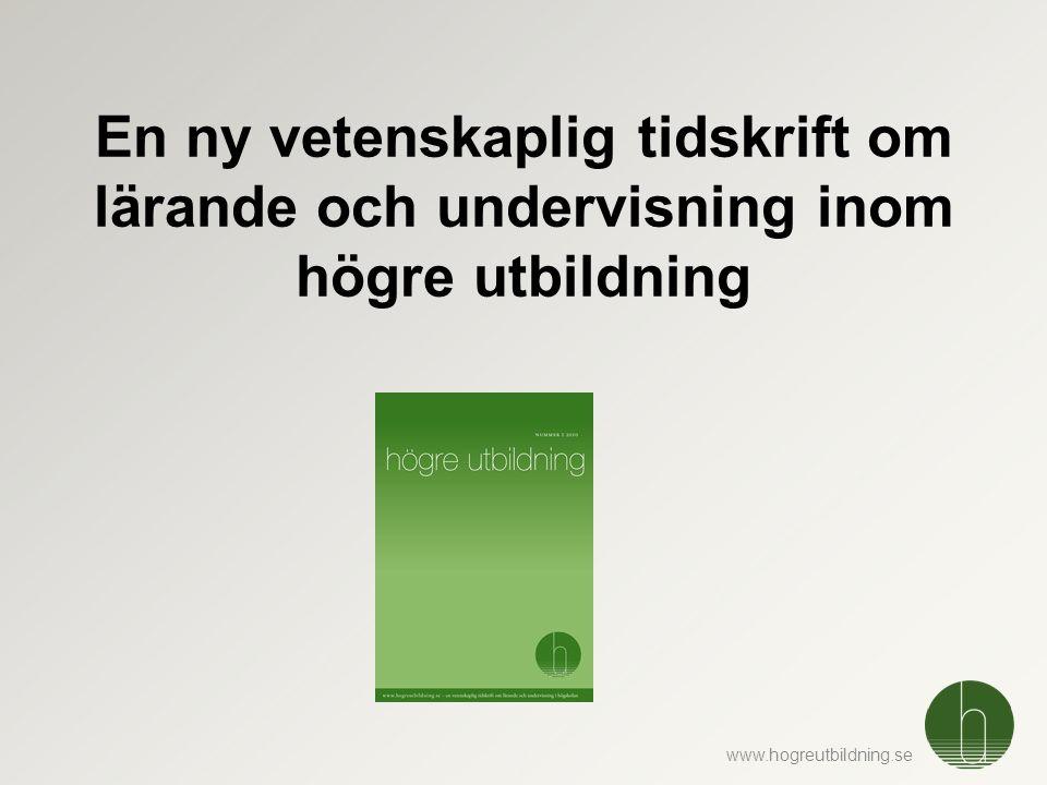 www.hogreutbildning.se En ny vetenskaplig tidskrift om lärande och undervisning inom högre utbildning