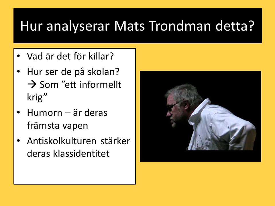 Hur analyserar Mats Trondman detta.• Vad är det för killar.