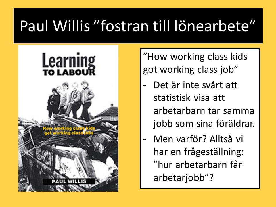 Paul Willis fostran till lönearbete How working class kids got working class job -Det är inte svårt att statistisk visa att arbetarbarn tar samma jobb som sina föräldrar.