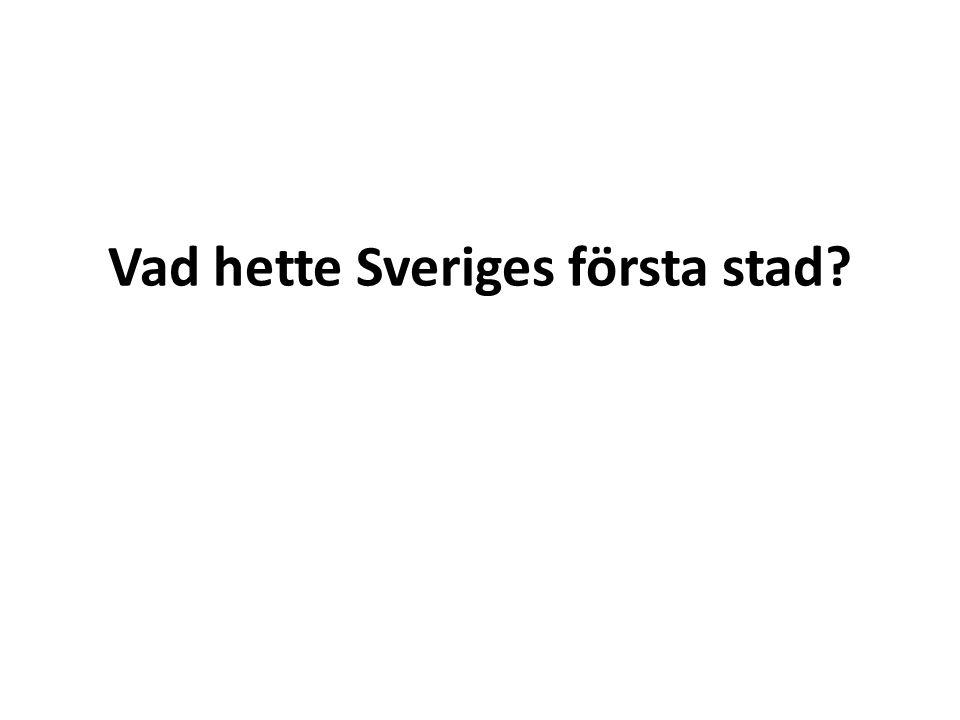 Vad hette Sveriges första stad?