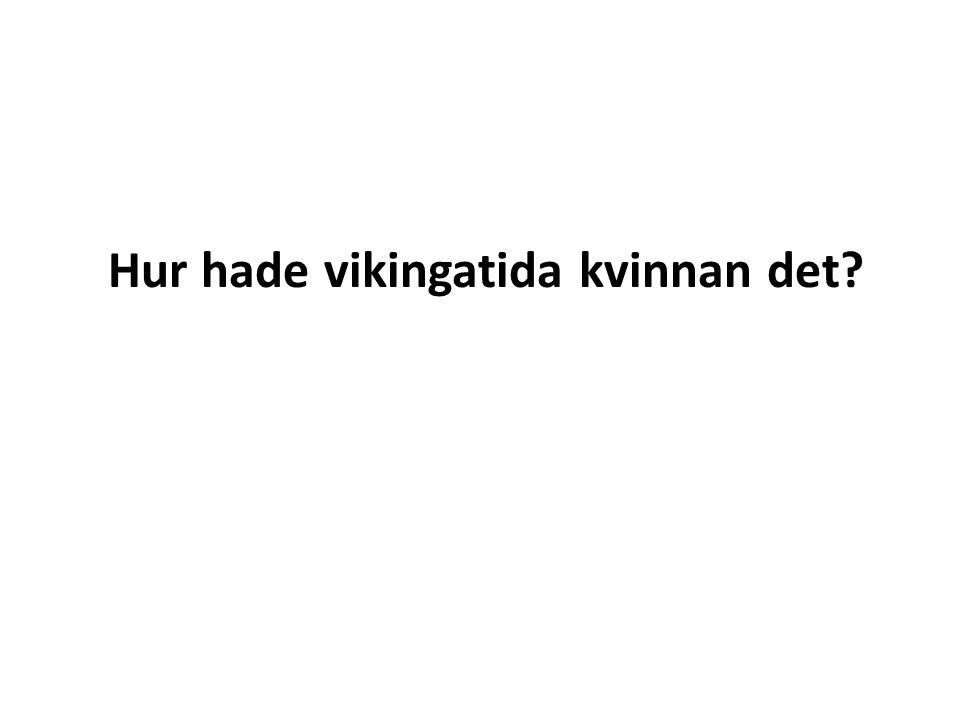 Hur hade vikingatida kvinnan det?