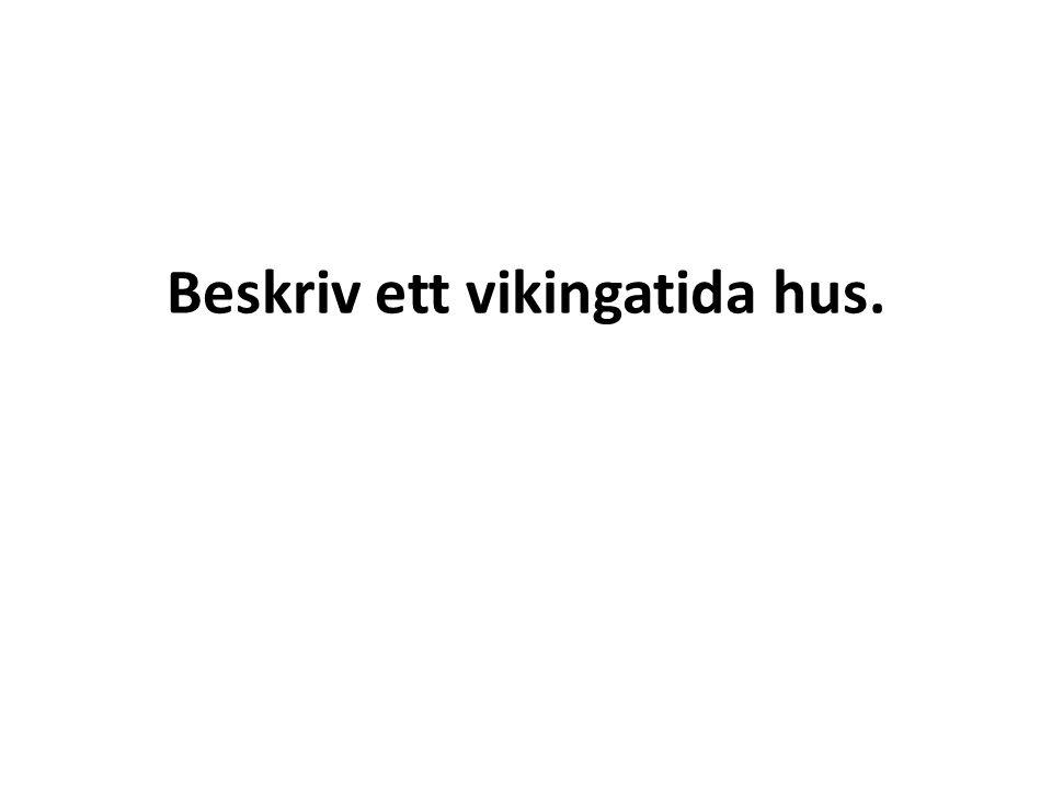 Beskriv ett vikingatida hus.