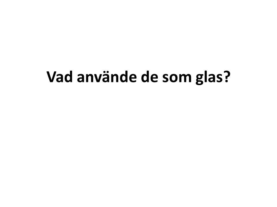 Vad använde de som glas?