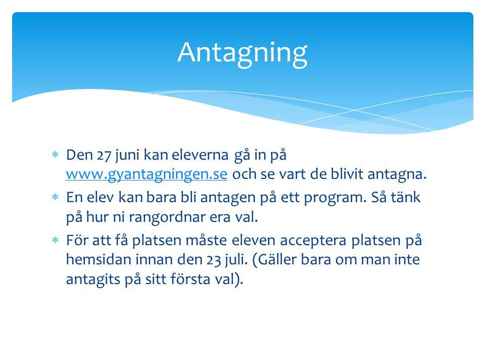  Den 27 juni kan eleverna gå in på www.gyantagningen.se och se vart de blivit antagna. www.gyantagningen.se  En elev kan bara bli antagen på ett pro