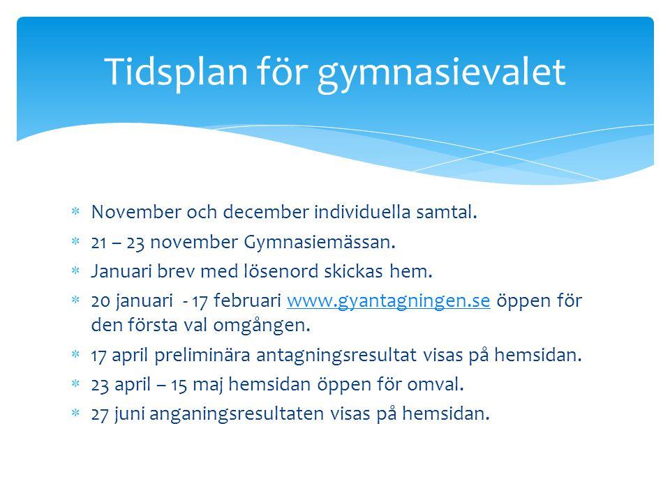 November och december individuella samtal.  21 – 23 november Gymnasiemässan.  Januari brev med lösenord skickas hem.  20 januari - 17 februari ww