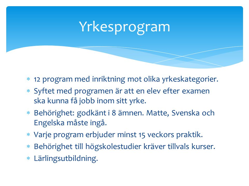  12 program med inriktning mot olika yrkeskategorier.  Syftet med programen är att en elev efter examen ska kunna få jobb inom sitt yrke.  Behörigh