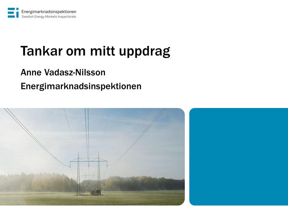 Tankar om mitt uppdrag Anne Vadasz-Nilsson Energimarknadsinspektionen