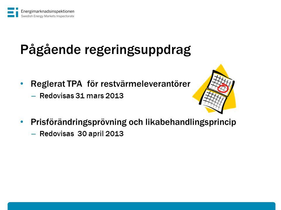 Pågående regeringsuppdrag • Reglerat TPA för restvärmeleverantörer – Redovisas 31 mars 2013 • Prisförändringsprövning och likabehandlingsprincip – Redovisas 30 april 2013