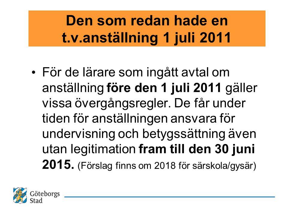 Den som redan hade en t.v.anställning 1 juli 2011 • För de lärare som ingått avtal om anställning före den 1 juli 2011 gäller vissa övergångsregler. D