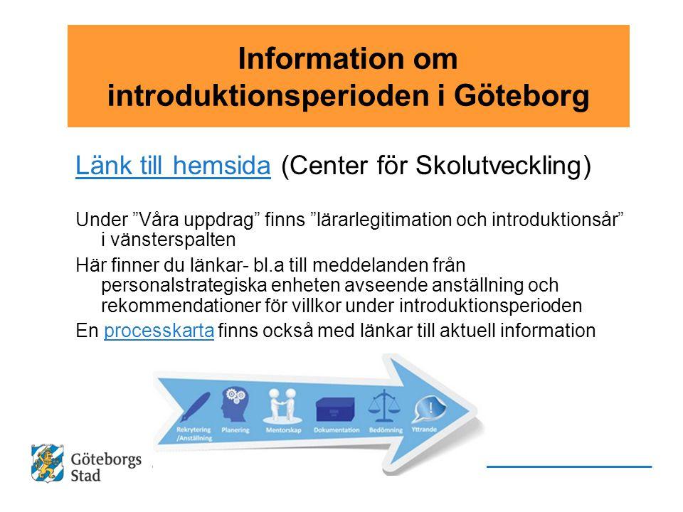 """Information om introduktionsperioden i Göteborg Länk till hemsidaLänk till hemsida (Center för Skolutveckling) Under """"Våra uppdrag"""" finns """"lärarlegiti"""