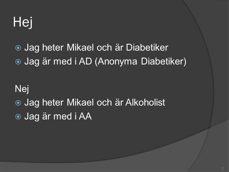 Hej  Jag heter Mikael och är Diabetiker  Jag är med i AD (Anonyma Diabetiker) Nej  Jag heter Mikael och är Alkoholist  Jag är med i AA 2