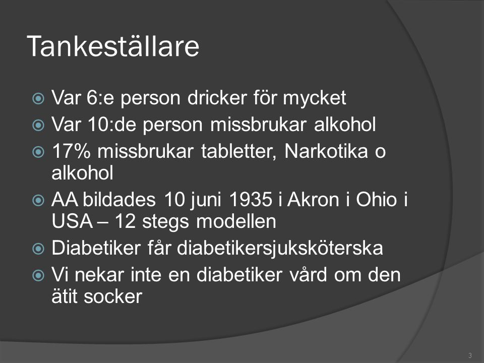 Tankeställare  Var 6:e person dricker för mycket  Var 10:de person missbrukar alkohol  17% missbrukar tabletter, Narkotika o alkohol  AA bildades