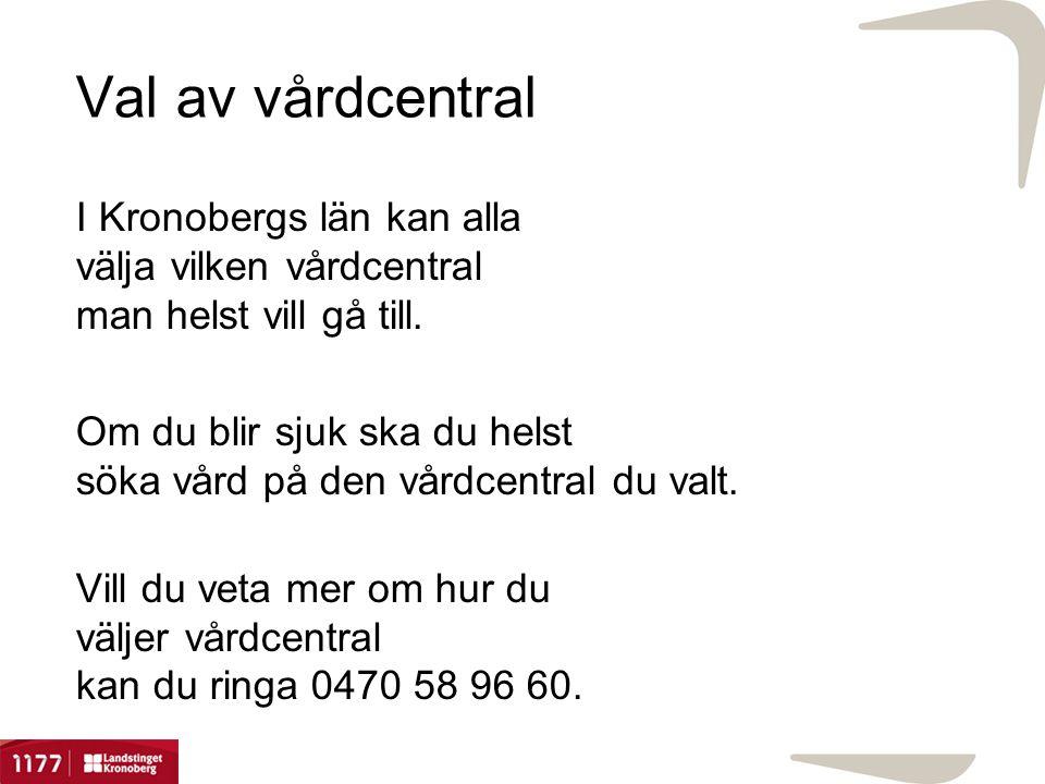 Val av vårdcentral I Kronobergs län kan alla välja vilken vårdcentral man helst vill gå till. Om du blir sjuk ska du helst söka vård på den vårdcentra