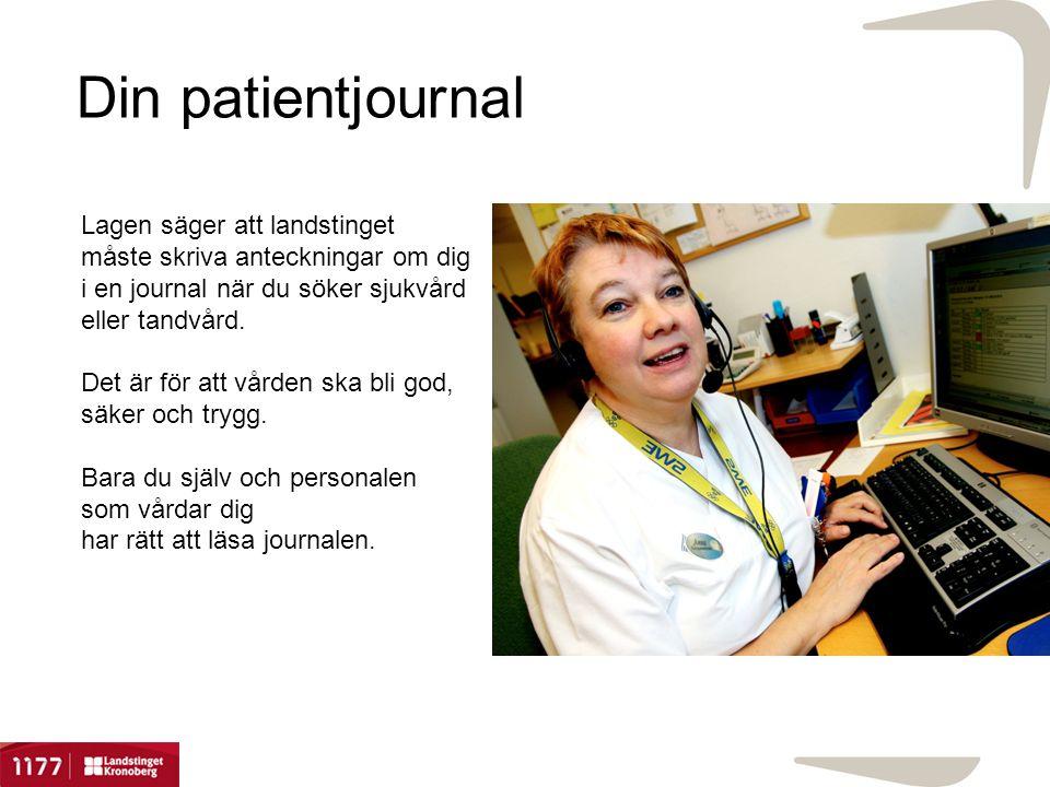 Din patientjournal Lagen säger att landstinget måste skriva anteckningar om dig i en journal när du söker sjukvård eller tandvård. Det är för att vård