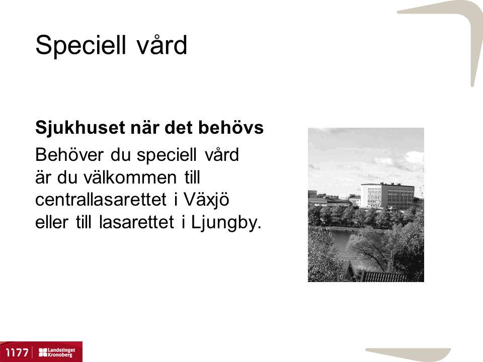 Speciell vård Sjukhuset när det behövs Behöver du speciell vård är du välkommen till centrallasarettet i Växjö eller till lasarettet i Ljungby.
