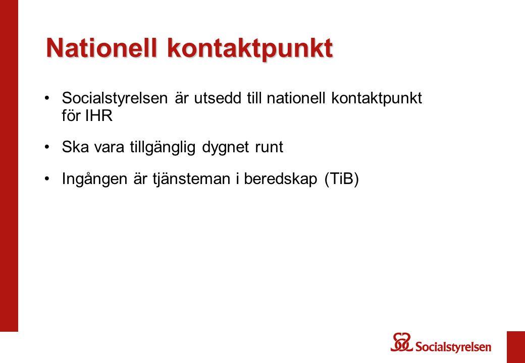 •Socialstyrelsen är utsedd till nationell kontaktpunkt för IHR •Ska vara tillgänglig dygnet runt •Ingången är tjänsteman i beredskap (TiB) Nationell k