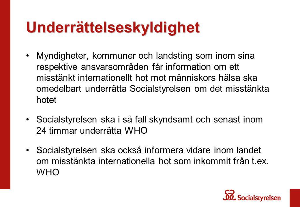 •Myndigheter, kommuner och landsting som inom sina respektive ansvarsområden får information om ett misstänkt internationellt hot mot människors hälsa