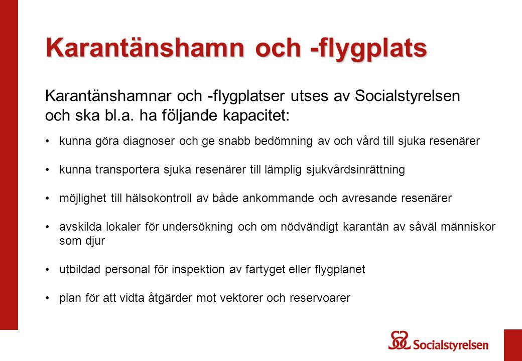Karantänshamnar och -flygplatser utses av Socialstyrelsen och ska bl.a. ha följande kapacitet: •kunna göra diagnoser och ge snabb bedömning av och vår