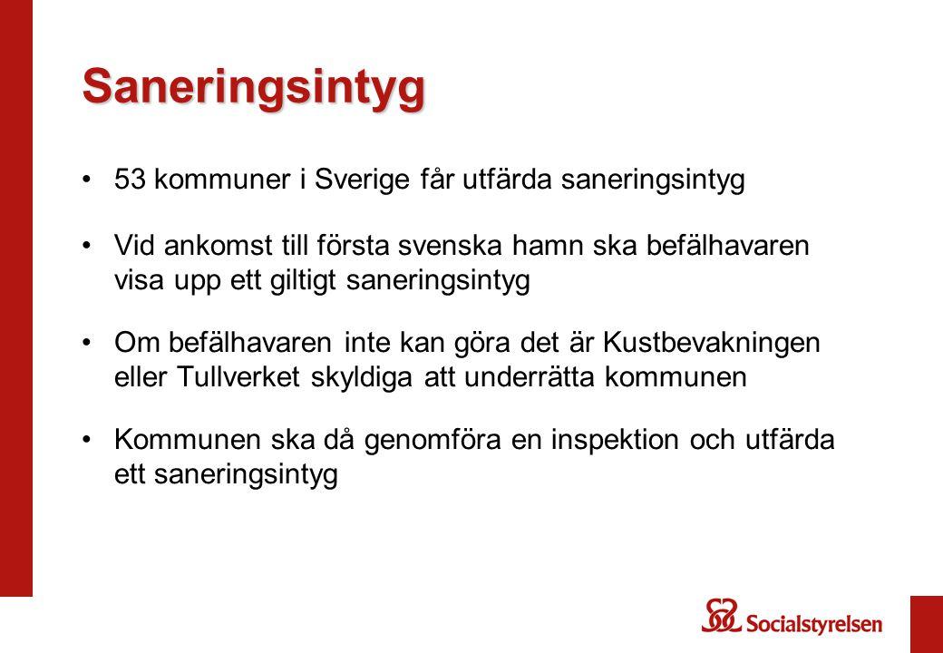 •53 kommuner i Sverige får utfärda saneringsintyg •Vid ankomst till första svenska hamn ska befälhavaren visa upp ett giltigt saneringsintyg •Om befäl