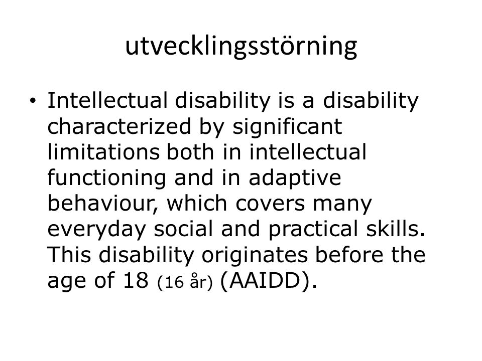 utvecklingsstörning • Intellectual disability is a disability characterized by significant limitations both in intellectual functioning and in adaptive behaviour, which covers many everyday social and practical skills.
