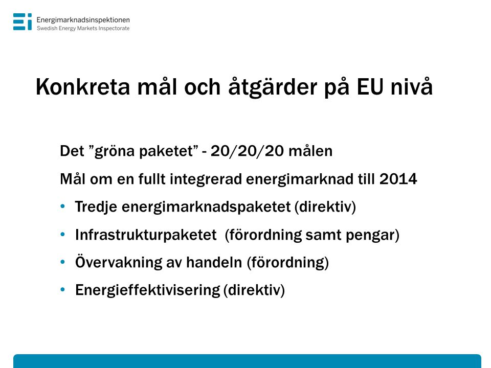 """Konkreta mål och åtgärder på EU nivå Det """"gröna paketet"""" - 20/20/20 målen Mål om en fullt integrerad energimarknad till 2014 • Tredje energimarknadspa"""