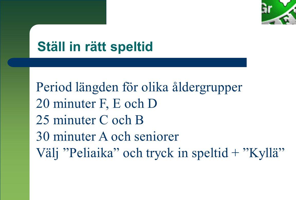 Ställ in rätt speltid Period längden för olika åldergrupper 20 minuter F, E och D 25 minuter C och B 30 minuter A och seniorer Välj Peliaika och tryck in speltid + Kyllä
