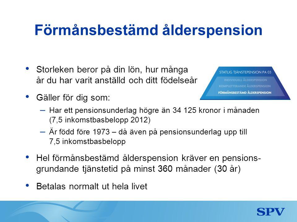 Förmånsbestämd ålderspension • Storleken beror på din lön, hur många år du har varit anställd och ditt födelseår • Gäller för dig som: – Har ett pensi