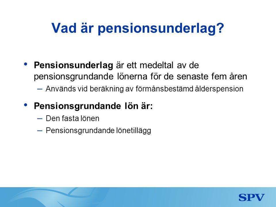 Vad är pensionsunderlag? • Pensionsunderlag är ett medeltal av de pensionsgrundande lönerna för de senaste fem åren – Används vid beräkning av förmåns