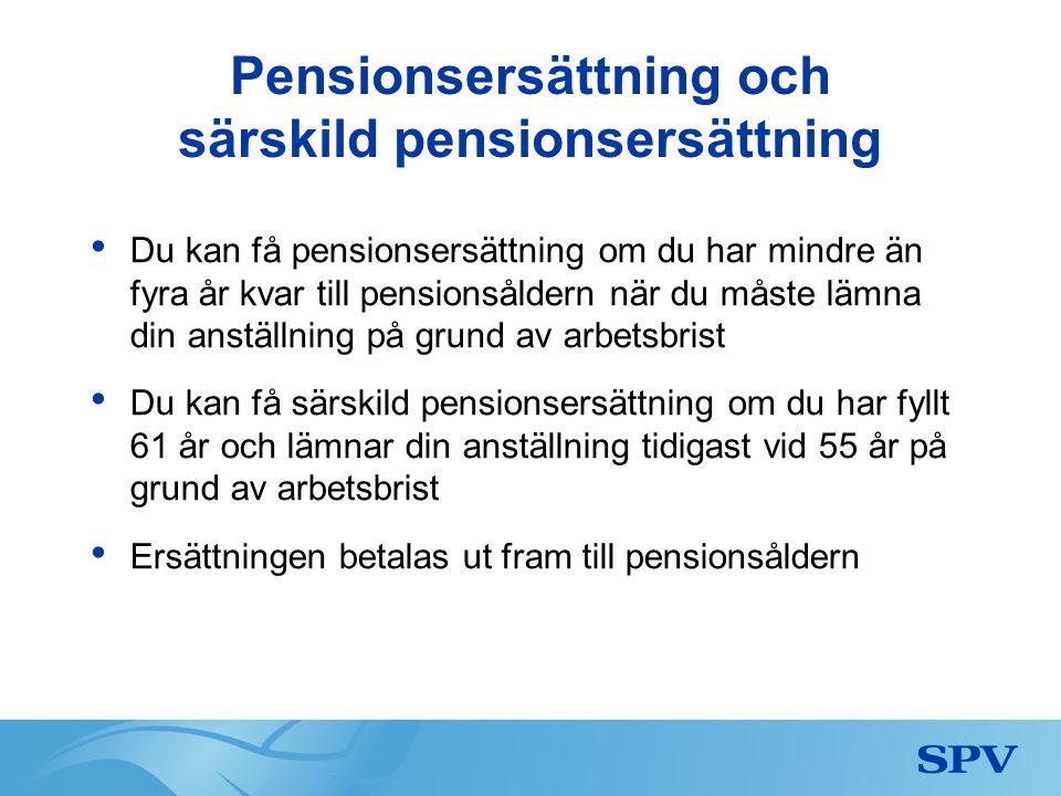 Pensionsersättning och särskild pensionsersättning • Du kan få pensionsersättning om du har mindre än fyra år kvar till pensionsåldern när du måste lä