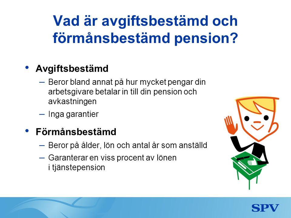 Vad är avgiftsbestämd och förmånsbestämd pension? • Avgiftsbestämd – Beror bland annat på hur mycket pengar din arbetsgivare betalar in till din pensi