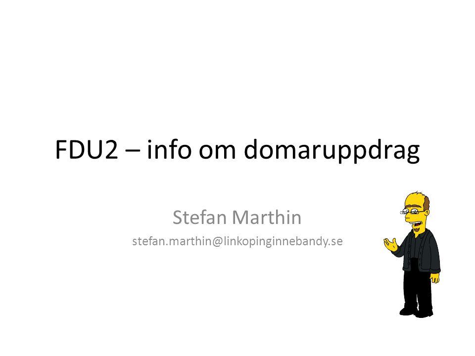 FDU2 – info om domaruppdrag Stefan Marthin stefan.marthin@linkopinginnebandy.se