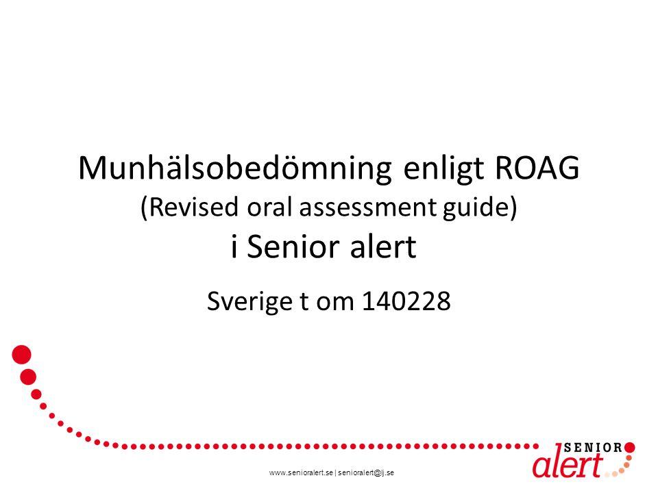 www.senioralert.se   senioralert@lj.se 20 landsting och 227 kommuner anslutna till Munhälsa/ROAG i Senior alert t om 140228