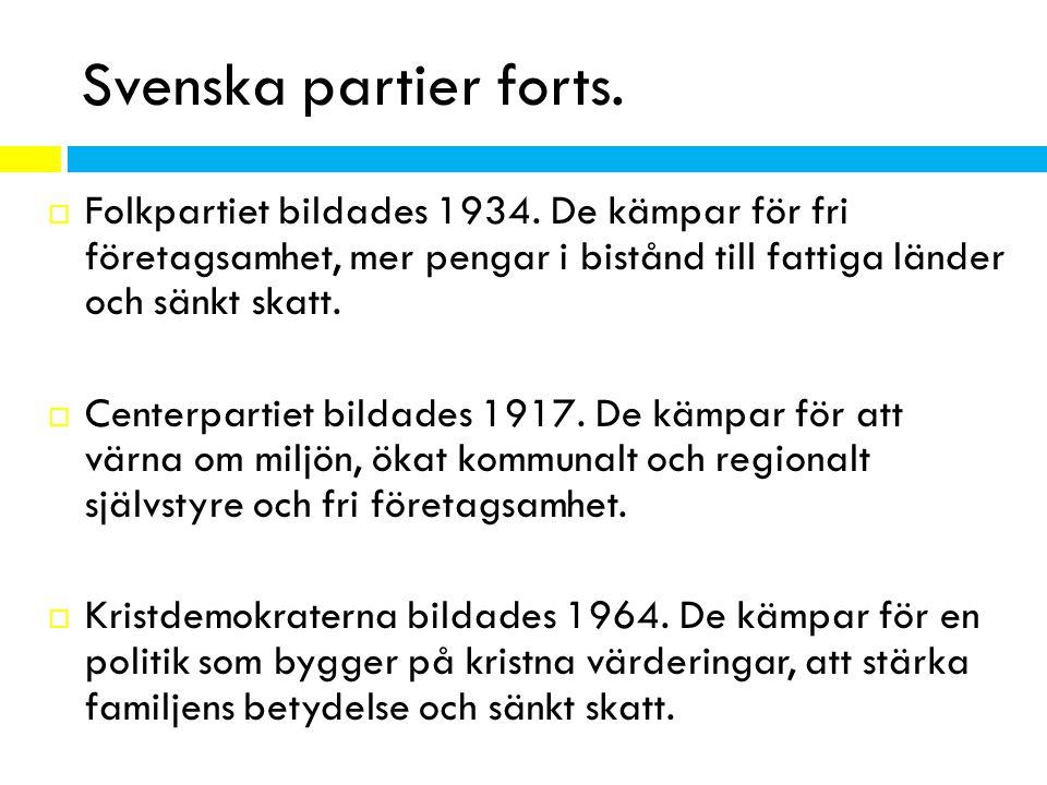 Svenska partier forts.  Folkpartiet bildades 1934. De kämpar för fri företagsamhet, mer pengar i bistånd till fattiga länder och sänkt skatt.  Cente