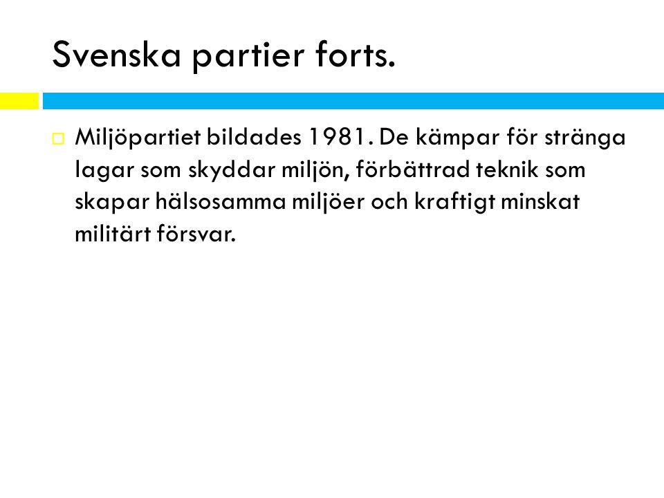 Svenska partier forts.  Miljöpartiet bildades 1981. De kämpar för stränga lagar som skyddar miljön, förbättrad teknik som skapar hälsosamma miljöer o