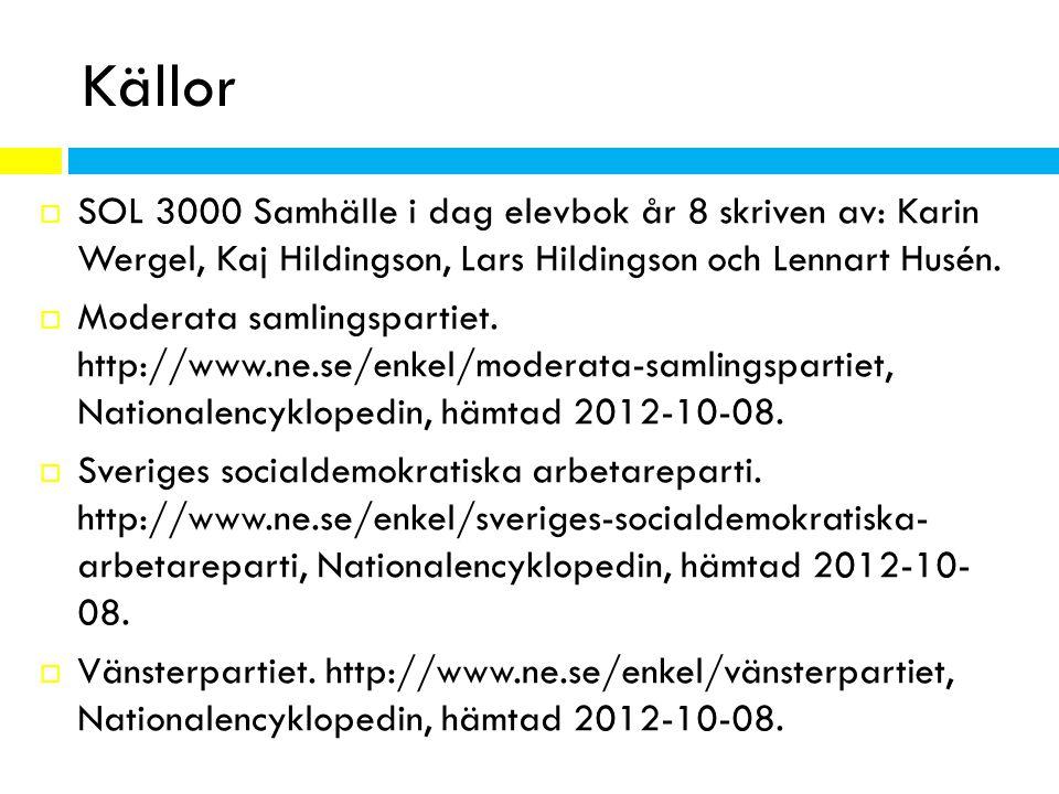 Källor  SOL 3000 Samhälle i dag elevbok år 8 skriven av: Karin Wergel, Kaj Hildingson, Lars Hildingson och Lennart Husén.  Moderata samlingspartiet.