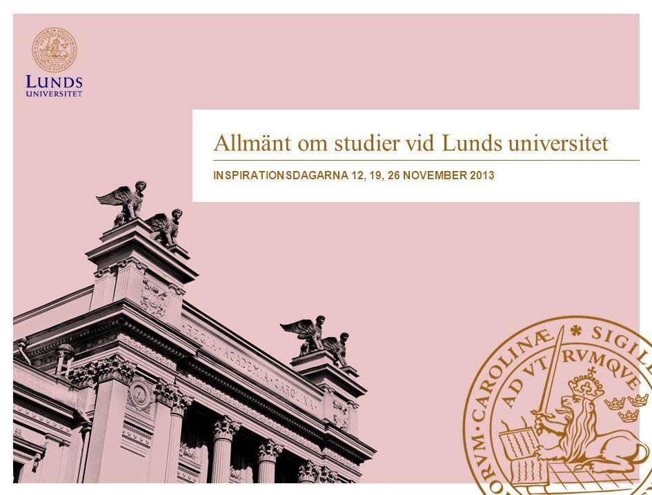 Allmänt om studier vid Lunds universitet INSPIRATIONSDAGARNA 12, 19, 26 NOVEMBER 2013