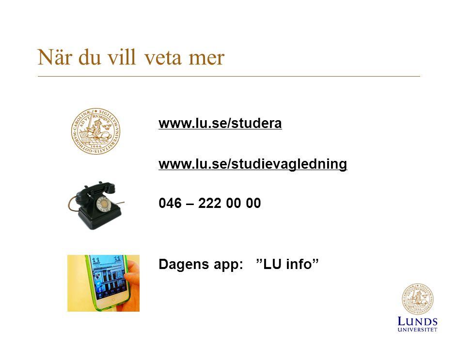 När du vill veta mer www.lu.se/studera www.lu.se/studievagledning 046 – 222 00 00 Dagens app: LU info