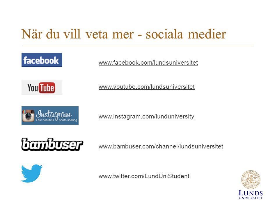 När du vill veta mer - sociala medier www.facebook.com/lundsuniversitet www.youtube.com/lundsuniversitet www.instagram.com/lunduniversity www.bambuser.com/channel/lundsuniversitet www.twitter.com/LundUniStudent